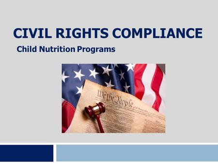 CIVIL RIGHTS COMPLIANCE Child Nutrition Programs.