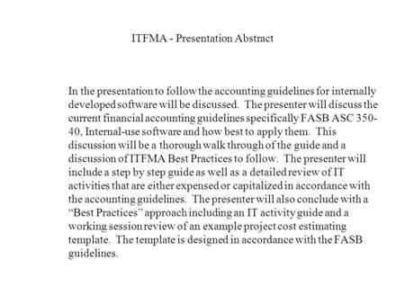 ITFMA - Presentation Abstract In the presentation to follow the accounting guidelines for internally developed software will be discussed. The presenter.