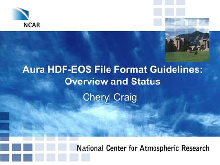 Aura HDF-EOS File Format Guidelines: Overview and Status Cheryl Craig.