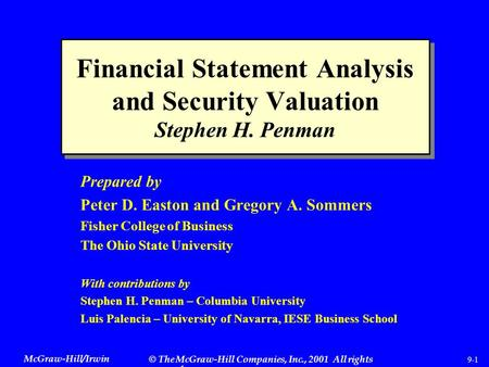 McGraw-Hill/Irwin © The McGraw-Hill Companies, Inc., 2001 All rights reserved. 9-1 Financial Statement Analysis and Security Valuation Stephen H. Penman.