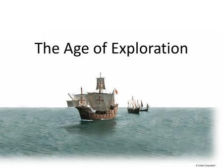 The Age of Exploration What was the Age of Exploration? A time period when Europeans began to explore the rest of the world. Improvements in mapmaking,
