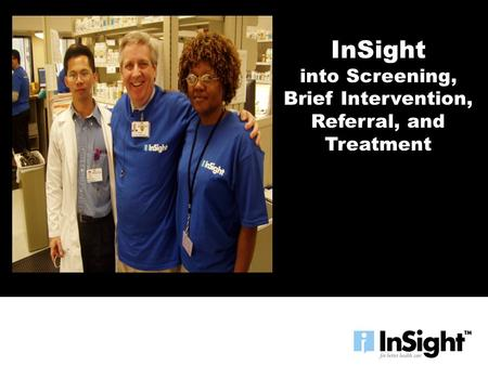 InSight into Screening, Brief Intervention, Referral, and Treatment.