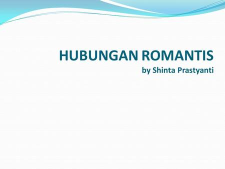 HUBUNGAN ROMANTIS by Shinta Prastyanti. INTERPERSONAL ATTRACTION.