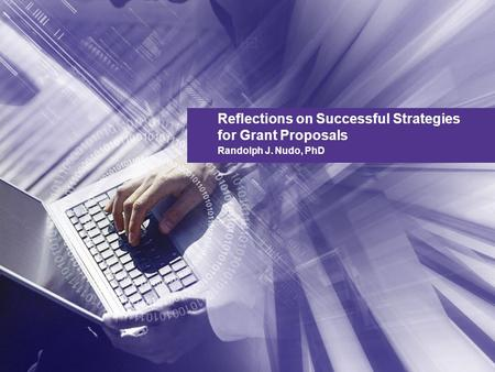 Reflections on Successful Strategies for Grant Proposals Randolph J. Nudo, PhD.
