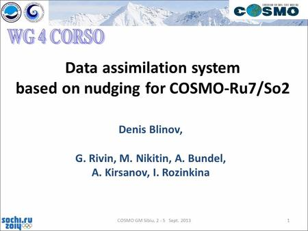 Denis Blinov, G. Rivin, M. Nikitin, A. Bundel, A. Kirsanov, I. Rozinkina Data assimilation system based on nudging for COSMO-Ru7/So2 1COSMO GM Sibiu, 2.