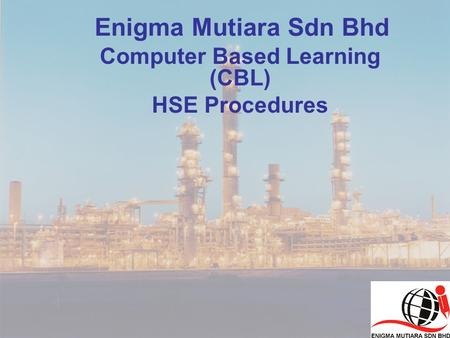 Enigma Mutiara Sdn Bhd Computer Based Learning (CBL) HSE Procedures.