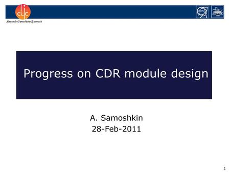 cern.ch 1 A. Samoshkin 28-Feb-2011 Progress on CDR module design.