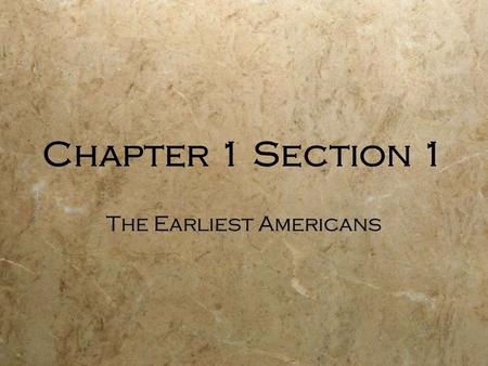 Chapter 1 Section 1 The Earliest Americans. Focus Question:  How did Early Civilizations develop in the Americas?  The Land Bridge Theory  Other Theories.