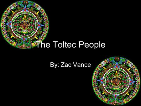 The Toltec People By: Zac Vance. Location Tula, the capital of the Toltec Empire was located approximately 100 miles above Mexico City. The empire stretched.