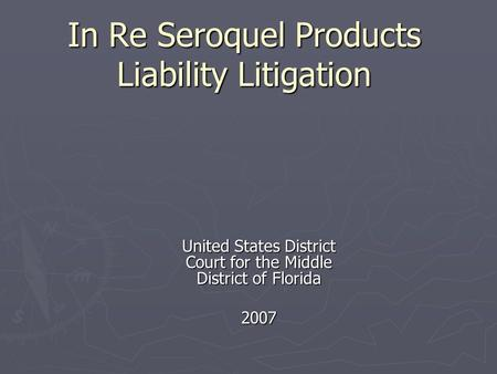 In Re Seroquel Products Liability Litigation United States District Court for the Middle District of Florida 2007.