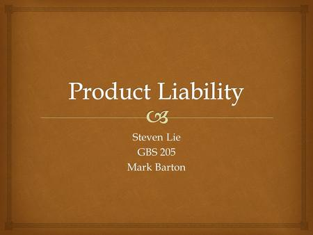 Steven Lie GBS 205 Mark Barton.   The liability of any or all parties along the chain of manufacture of any product for damage caused by that project.