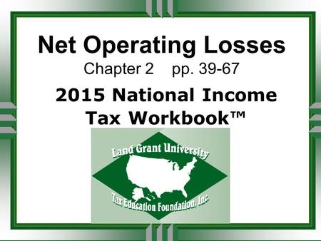 Net Operating Losses Chapter 2 pp. 39-67 2015 National Income Tax Workbook™