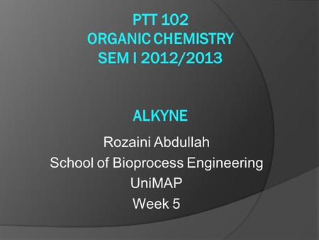 Rozaini Abdullah School of Bioprocess Engineering UniMAP Week 5.