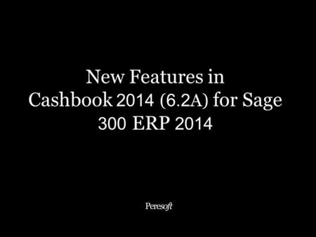 New Features in Cashbook 2014 ( 6.2 A) for Sage 300 ERP 2014.