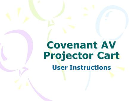 Covenant AV Projector Cart User Instructions. 2 Contents Turning on the SystemPage 3 Using the ComputerPage 10 Using the VCR/DVD PlayerPage 16 Using a.