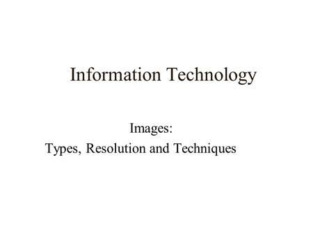 Information Technology Images: Types, Resolution and Techniques.