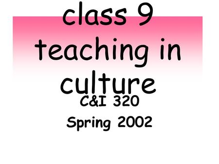 Class 9 teaching in culture C&I 320 Spring 2002. writing.