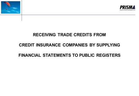 RECEIVING TRADE CREDITS FROM CREDIT INSURANCE COMPANIES BY SUPPLYING FINANCIAL STATEMENTS TO PUBLIC REGISTERS.