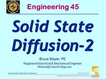 ENGR-45_Lec-07_Diffusion_Fick-2.ppt 1 Bruce Mayer, PE Engineering-45: Materials of Engineering Bruce Mayer, PE Registered Electrical.