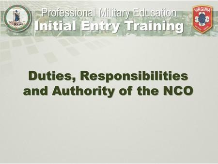 Duties, Responsibilities and Authority of the NCO Professional Military Education Initial Entry Training.
