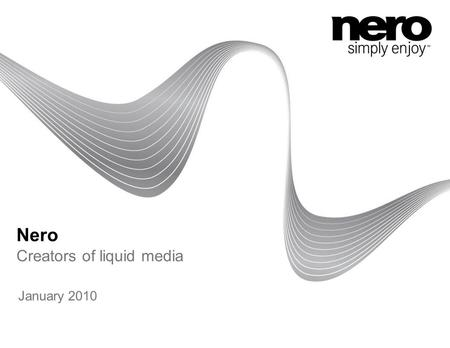 Nero Creators of liquid media January 2010. 2 About Nero Founded in 1995 Corporate Headquarters: Karlsbad, Germany 500 employees worldwide Privately held.