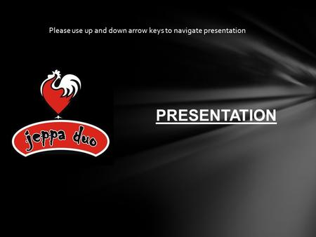 PRESENTATION Please use up and down arrow keys to navigate presentation.