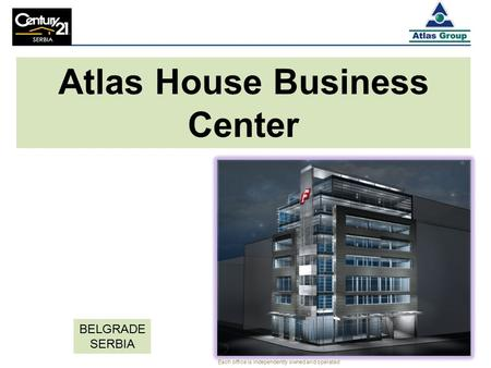 Atlas House Business Center BELGRADE SERBIA Each office is independently owned and operated.