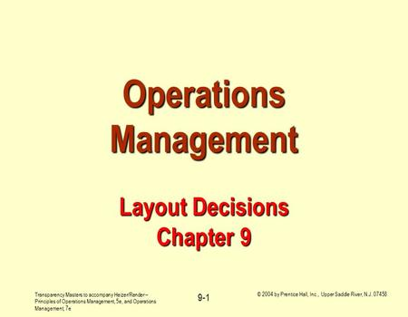 Transparency Masters to accompany Heizer/Render – Principles of Operations Management, 5e, and Operations Management, 7e 9-1 © 2004 by Prentice Hall, Inc.,