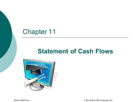 Chapter 11 Statement of Cash Flows McGraw-Hill/Irwin © The McGraw-Hill Companies, Inc.