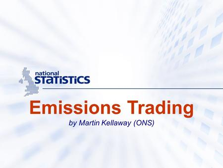 Emissions Trading by Martin Kellaway (ONS). Emissions Trading Explain UK thoughts on classification Similar schemes Data estimation for EU-ETS (free allowances.