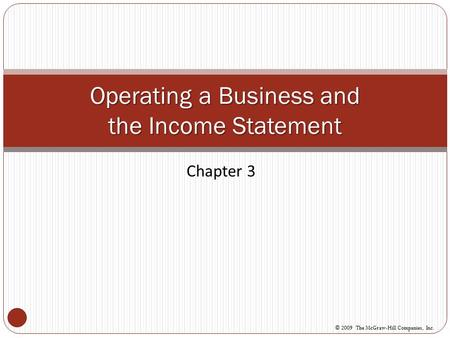 Chapter 3 Operating a Business and the Income Statement © 2009 The McGraw-Hill Companies, Inc.