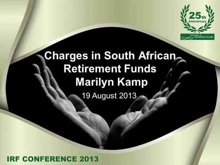 Charges in South African Retirement Funds Marilyn Kamp 19 August 2013.