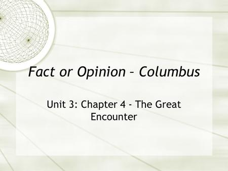 Fact or Opinion – Columbus Unit 3: Chapter 4 - The Great Encounter.