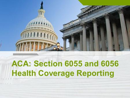 ACA: Section 6055 and 6056 Health Coverage Reporting.