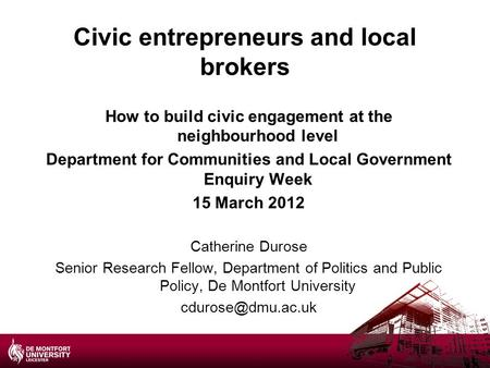 Civic entrepreneurs and local brokers How to build civic engagement at the neighbourhood level Department for Communities and Local Government Enquiry.