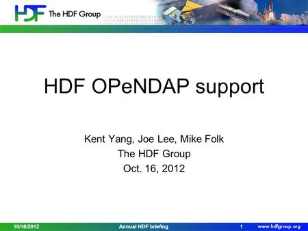 10/16/2012Annual HDF briefing1 HDF OPeNDAP support Kent Yang, Joe Lee, Mike Folk The HDF Group Oct. 16, 2012.