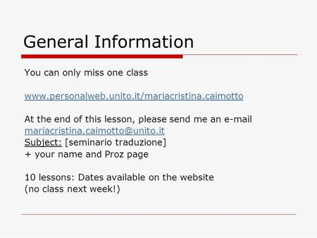 General Information You can only miss one class  At the end of this lesson, please send me an