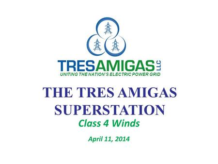 The Location Tres Amigas Is Ideally Situated in Eastern New Mexico Near the Borders of CO, OK and TX Serving as a Three-Way Interconnection of WECC, Eastern.