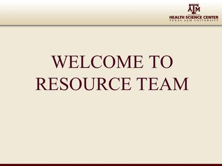WELCOME TO RESOURCE TEAM. Check Out the Resource Team Website  audiences/faculty-staff/ resource-team/
