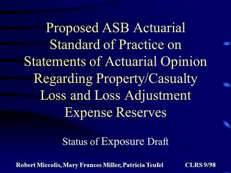 Proposed ASB Actuarial Standard of Practice on Statements of Actuarial Opinion Regarding Property/Casualty Loss and Loss Adjustment Expense Reserves Status.