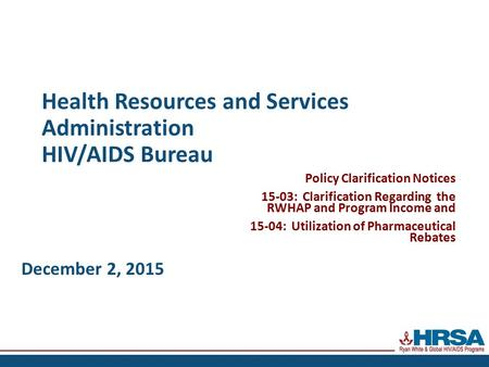 Health Resources and Services Administration HIV/AIDS Bureau Policy Clarification Notices 15-03: Clarification Regarding the RWHAP and Program Income and.