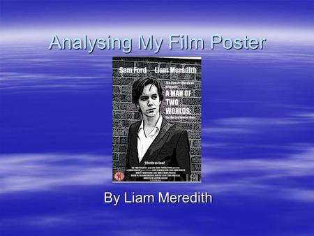 Analysing My Film Poster By Liam Meredith. Other Film Posters  In order to create a realistic film poster it is important to deconstruct existing posters.