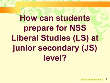 NSS Information Kit 1 How can students prepare for NSS Liberal Studies (LS) at junior secondary (JS) level?