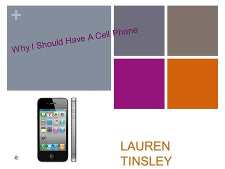 + Why I Should Have A Cell Phone LAUREN TINSLEY + My Opinions on a Cell Phone I believe that I am old enough to have the responsibility of keeping track.