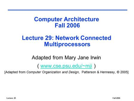 Lecture 29Fall 2006 Computer Architecture Fall 2006 Lecture 29: Network Connected Multiprocessors Adapted from Mary Jane Irwin ( www.cse.psu.edu/~mji )www.cse.psu.edu/~mji.