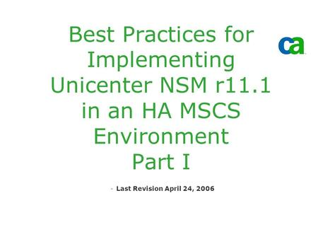 Best Practices for Implementing Unicenter NSM r11.1 in an HA MSCS Environment Part I -Last Revision April 24, 2006.