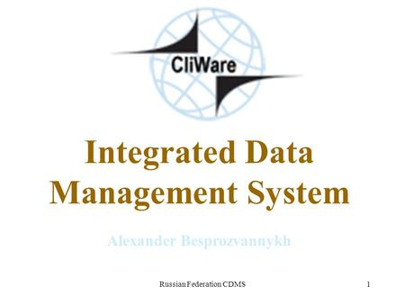 Russian Federation CDMS1 Integrated Data Management System Alexander Besprozvannykh.