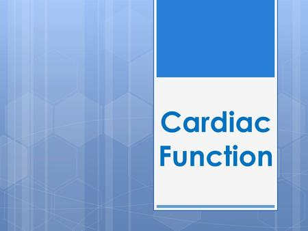Cardiac Function. The Heart  The heart is a muscular organ responsible for pumping blood through the blood vessels by repeated, rhythmic contractions.