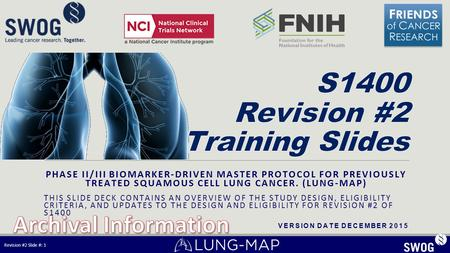 PHASE II/III BIOMARKER-DRIVEN MASTER PROTOCOL FOR PREVIOUSLY TREATED SQUAMOUS CELL LUNG CANCER. (LUNG-MAP) THIS SLIDE DECK CONTAINS AN OVERVIEW OF THE.