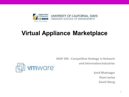 1 Virtual Appliance Marketplace MGP 296 - Competitive Strategy in Network and Information Industries Amit Bhatnagar Dave Lasley David Wong.